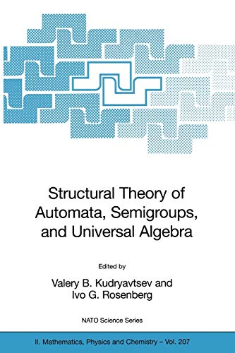Structural Theory of Automata, Semigroups, and Universal Algebra: Proceedings of the NATO Advanced ...