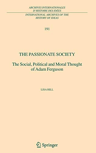 The Passionate Society: The Social, Political and Moral Thought of Adam Ferguson: Lisa Hill