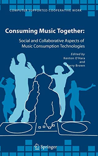 9781402040313: Consuming Music Together: Social and Collaborative Aspects of Music Consumption Technologies (Computer Supported Cooperative Work)