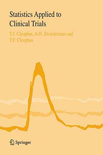 Statistics Applied to Clinical Trials: Cleophas, Ton J., Zwinderman, A.H., Cleophas, Toine F., ...