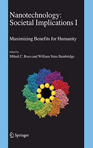 Nanotechnology: Societal Implications: I: Maximising Benefits for Humanity; II: Individual ...