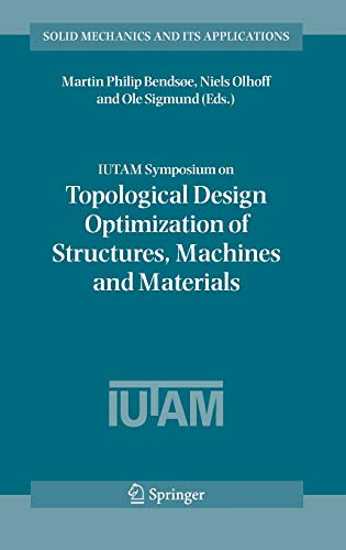 IUTAM Symposium on Topological Design Optimization of Structures, Machines and Materials: Martin ...