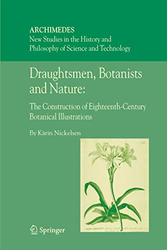 Draughtsmen, Botanists and Nature: The Construction of Eighteenth-century Botanical Illustrations.:...