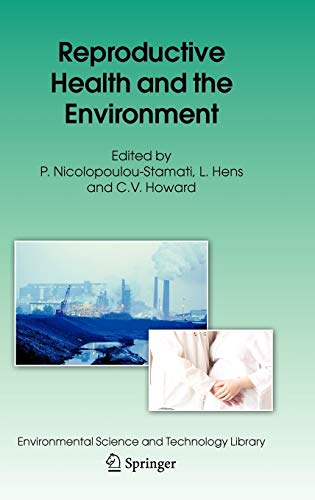 Reproductive Health and the Environment. Hrsg. P. Nicolopoulou-Stamati ; Hrsg. L. Hens ; Hrsg. C....