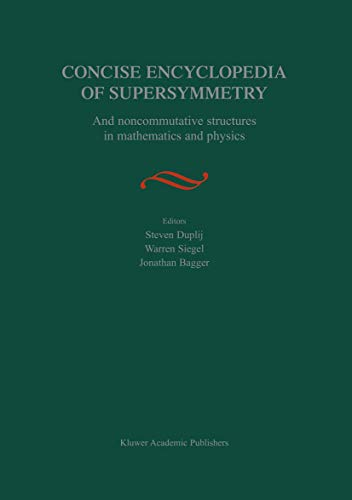 9781402048838: Concise Encyclopedia of Supersymmetry: And Noncommutative Structures in Mathematics and Physics