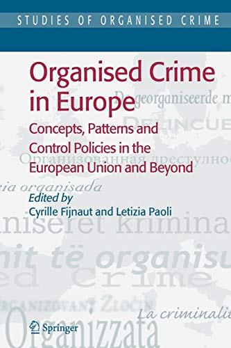 Organised Crime in Europe: Concepts, Patterns and Control Policies in the European Union and Beyond...
