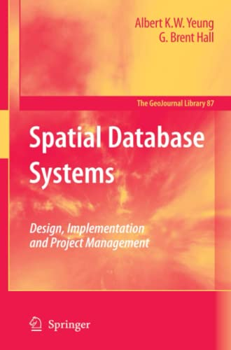 Spatial Database Systems: Design, Implementation and Project: Yeung, Albert K.W.
