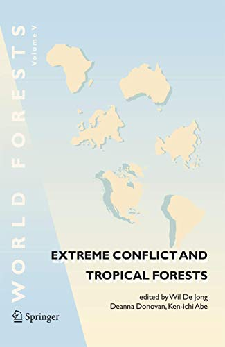 Extreme Conflict and Tropical Forests: Wil De Jong