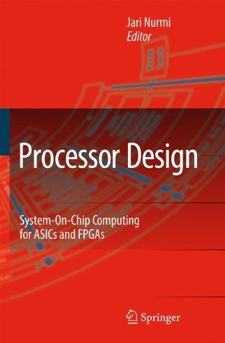 9781402055300: Processor Design: System-On-Chip Computing for ASICs and FPGAs (2007-06-28)