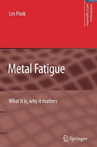 Metal Fatigue: What It Is, Why It Matters (Solid Mechanics and Its Applications, Vol. 145) (No. ...