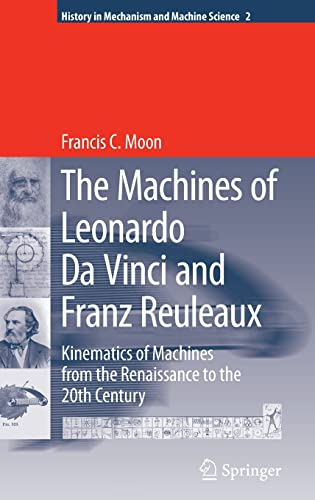9781402055980: The Machines of Leonardo Da Vinci and Franz Reuleaux: Kinematics of Machines from the Renaissance to the 20th Century (History of Mechanism and Machine Science)