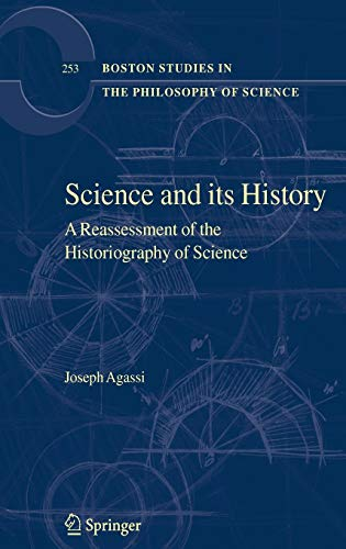 9781402056314: Science and Its History: A Reassessment of the Historiography of Science (Boston Studies in the Philosophy and History of Science)