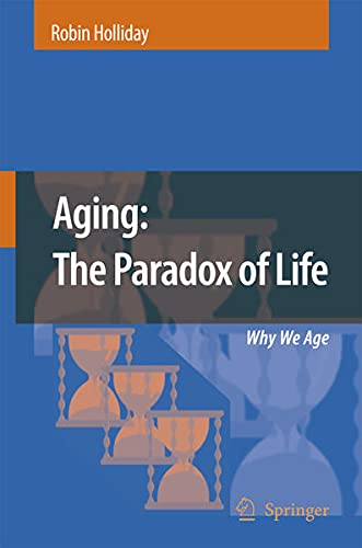 9781402056413: Aging: The Paradox of Life: Why We Age