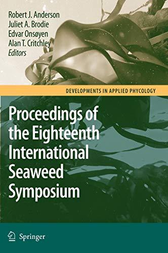9781402056697: Eighteenth International Seaweed Symposium: Proceedings of the Eighteenth International Seaweed Symposium held in Bergen, Norway, 20 - 25 June 2004 (Developments in Applied Phycology)