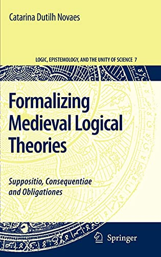 9781402058523: Formalizing Medieval Logical Theories: Suppositio, Consequentiae and Obligationes (Logic, Epistemology, and the Unity of Science)