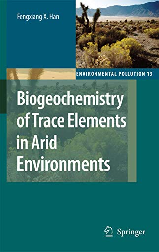 Biogeochemistry of Trace Elements in Arid Environments: Fengxiang X. Han