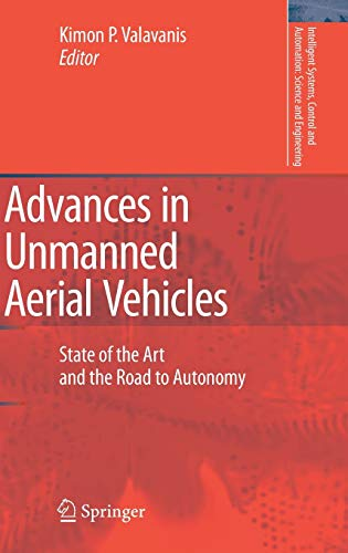 9781402061134: Advances in Unmanned Aerial Vehicles: State of the Art and the Road to Autonomy (Intelligent Systems, Control and Automation: Science and Engineering)