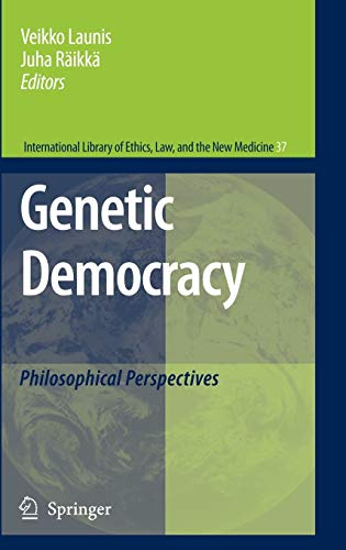 Genetic Democracy: Philosophical Perspectives (International Library of Ethics, Law, and the New ...