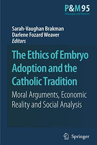 The Ethics of Embryo Adoption and the Catholic Tradition: Moral Arguments, Economic Reality and ...