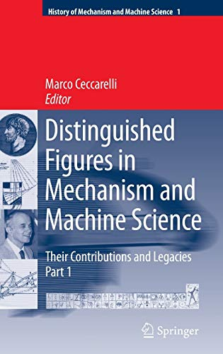 9781402063657: Distinguished Figures in Mechanism and Machine Science: Their Contributions and Legacies (History of Mechanism and Machine Science)