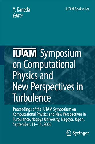 IUTAM Symposium on Computational Physics and New Perspectives in Turbulence: Yukio Kaneda