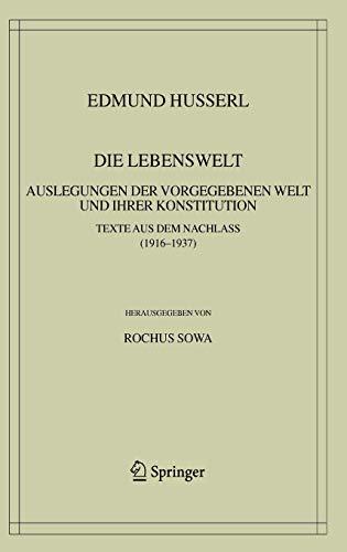 Die Lebenswelt: Auslegungen der Vorgegebenen Welt und Ihrer Konstitution (Hardback): Edmund Husserl