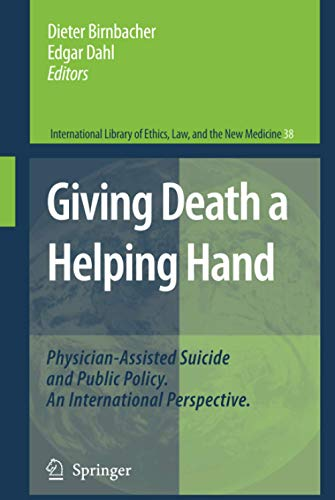 9781402064951: Giving Death a Helping Hand: Physician-Assisted Suicide and Public Policy. An International Perspective (International Library of Ethics, Law, and the New Medicine)
