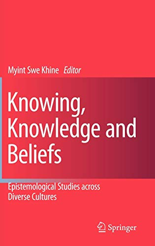 Knowing, Knowledge and Beliefs: Epistemological Studies across: Editor-Myint Swe Khine