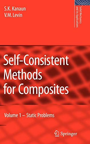 Self-Consistent Methods for Composites: Vol.1: Static Problems: S.K. Kanaun; V.
