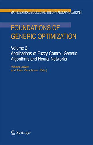 9781402066672: Foundations of Generic Optimization: Volume 2: Applications of Fuzzy Control, Genetic Algorithms and Neural Networks (Mathematical Modelling: Theory and Applications)