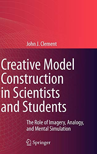 Creative Model Construction in Scientists and Students: John Clement