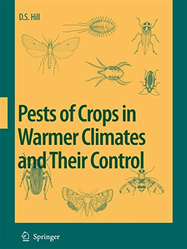 Pests of Crops in Warmer Climates and Their Control (Hardback): D.S. Hill