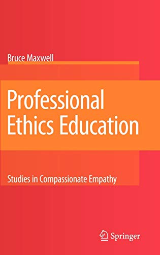 Professional Ethics Education: Studies in Compassionate Empathy (1402068883) by Bruce Maxwell