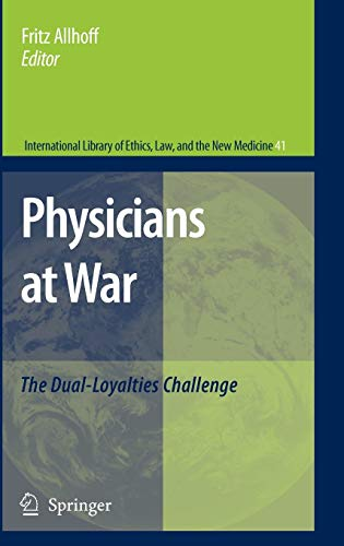 9781402069116: Physicians at War: The Dual-Loyalties Challenge (International Library of Ethics, Law, and the New Medicine)