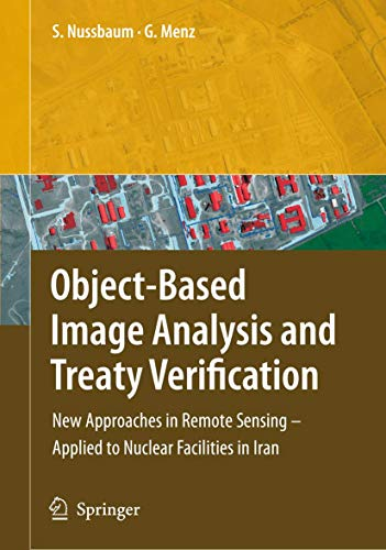 9781402069604: Object-Based Image Analysis and Treaty Verification: New Approaches in Remote Sensing - Applied to Nuclear Facilities in Iran