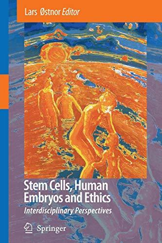 Stem Cells, Human Embryos and Ethics: Interdisciplinary: Editor-Lars Østnor