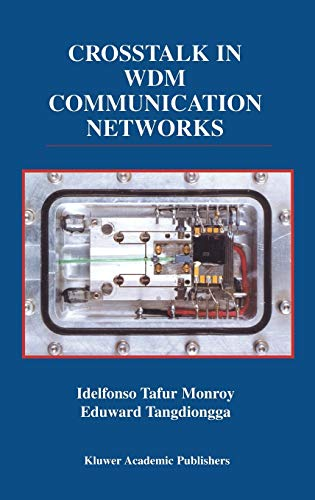 Crosstalk in WDM Communication Networks (The Springer International Series in Engineering and ...
