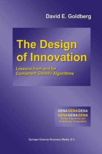 The Design of Innovation: Lessons from and: Goldberg, David E.