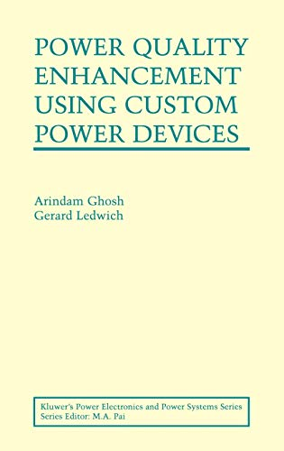Power Quality Enhancement Using Custom Power Devices: Arindam Ghosh, Gerard