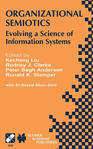 Organizational Semiotics: Evolving a Science of Information Systems IFIP TC8 / WG8.1 Working ...