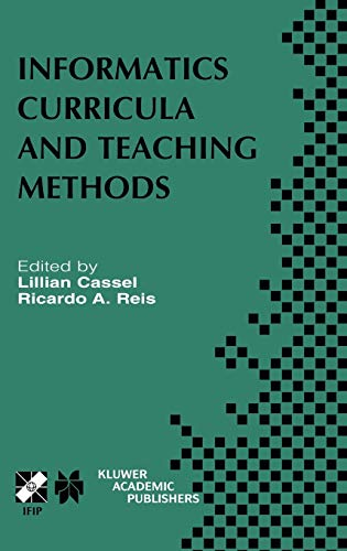 9781402072666: Informatics Curricula and Teaching Methods: IFIP TC3 / WG3.2 Conference on Informatics Curricula, Teaching Methods and Best Practice (ICTEM 2002) July ... in Information and Communication Technology)