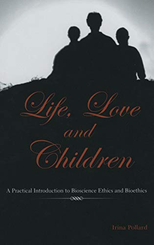 9781402072949: Life, Love and Children: A Practical Introduction to Bioscience Ethics and Bioethics