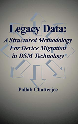 Legacy Data : A Structured Methodology For Device Migration In Dsm Techno Logy (Hb)