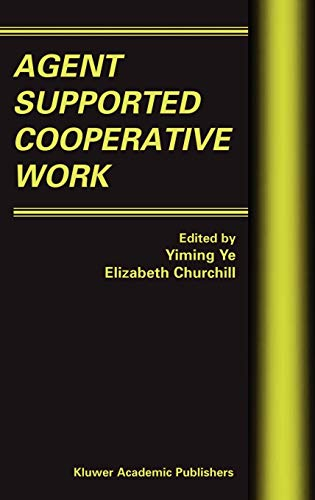 Agent Supported Cooperative Work: Ye Yiming; Elizabeth Churchill (editors)