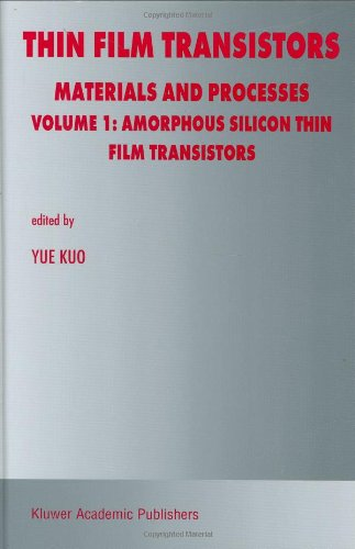 Thin Film Transistors : Materials and Processes: Yue Kuo