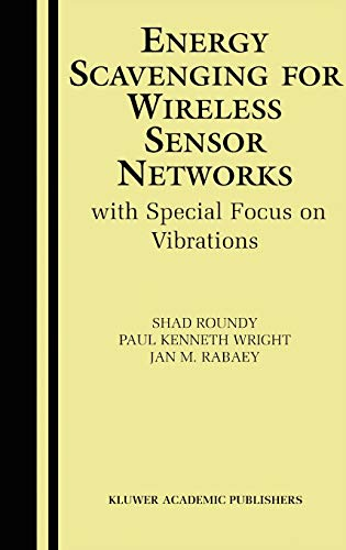Energy Scavenging for Wireless Sensor Networks: with Special Focus on Vibrations: Roundy, Shad, ...