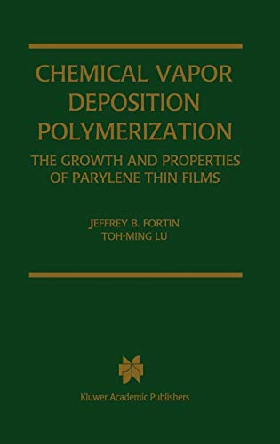 9781402076886: Chemical Vapor Deposition Polymerization: The Growth and Properties of Parylene Thin Films