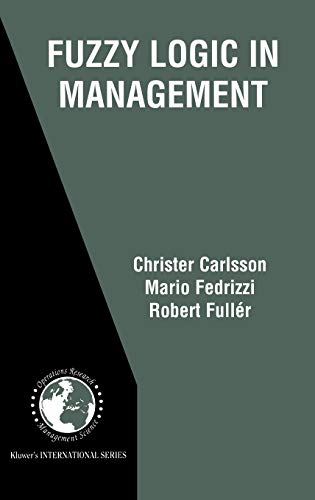 Fuzzy Logic in Management (International Series in Operations Research & Management Science): ...