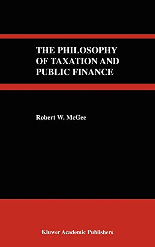 The Philosophy of Taxation and Public Finance: Robert W. McGee