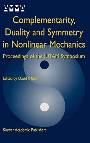 9781402078873: Complementarity, Duality and Symmetry in Nonlinear Mechanics: Proceedings of the IUTAM Symposium (Advances in Mechanics and Mathematics)